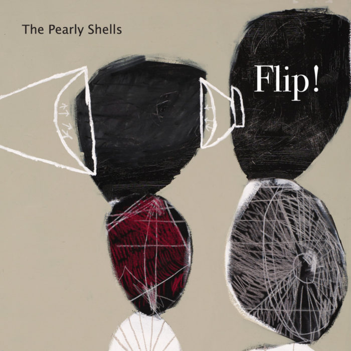 2014 - The Pearly Shell's latest album Flip!